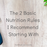 The 2 Basic Nutrition Rules I Recommend Starting With